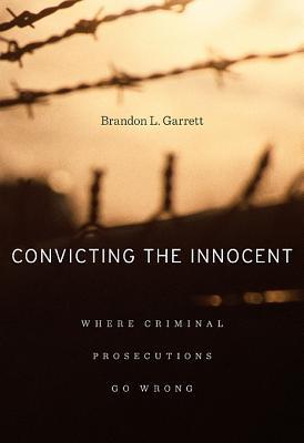 Convicting the Innocent By Garrett, Brandon L.